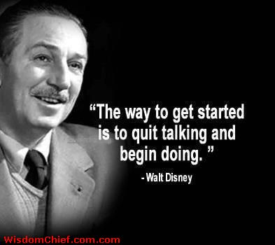 Walt-Disney-Quote---The-Way-To-Get-Started-Is-To-Quit-Talking-And-Begin-Doing--Walt-Disney